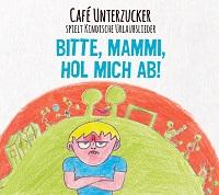Café Unterzucker - Bitte Mammi hol' mich ab